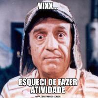 VIXX...ESQUECI DE FAZER ATIVIDADE