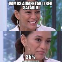 VAMOS AUMENTAR O SEU SALÁRIO25%