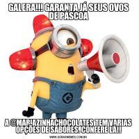 GALERA!!! GARANTA JÁ SEUS OVOS DE PÁSCOAA @MARIAZINHACHOCOLATES TEM VARIAS OPÇÕES DE SABORES. CONFERE LÁ!!