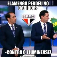 FLAMENGO PERDEU NO CARIOCA?-CONTRA O FLUMINENSE!