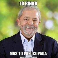 TO RINDO MAS TO PREOCUPADA