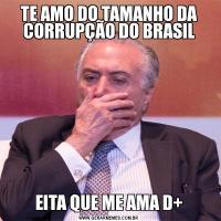 TE AMO DO TAMANHO DA CORRUPÇÃO DO BRASILEITA QUE ME AMA D+