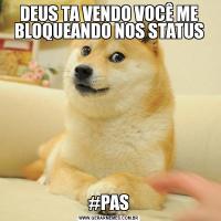 DEUS TA VENDO VOCÊ ME BLOQUEANDO NOS STATUS#PAS