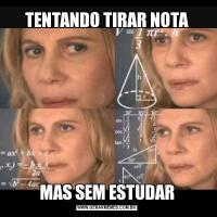 TENTANDO TIRAR NOTAMAS SEM ESTUDAR