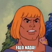 FALO NADA!