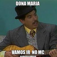 DONA MARIA VAMOS IR  NO MC
