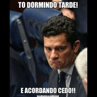 TO DORMINDO TARDE!E ACORDANDO CEDO!!