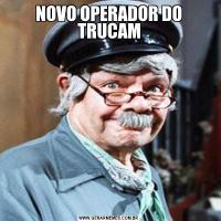 NOVO OPERADOR DO TRUCAM
