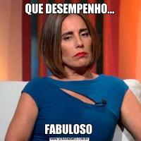 QUE DESEMPENHO...FABULOSO