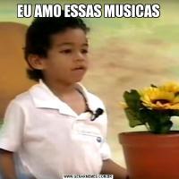 EU AMO ESSAS MUSICAS