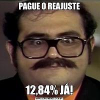 PAGUE O REAJUSTE12,84% JÁ!