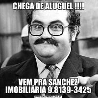CHEGA DE ALUGUEL !!!!VEM PRA SANCHEZ IMOBILIÁRIA 9.8139-3425