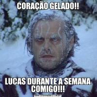 CORAÇÃO GELADO!!LUCAS DURANTE A SEMANA COMIGO!!!