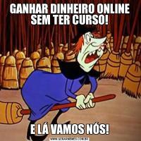 GANHAR DINHEIRO ONLINE SEM TER CURSO!E LÁ VAMOS NÓS!