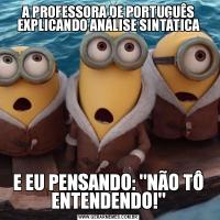 A PROFESSORA DE PORTUGUÊS EXPLICANDO ANÁLISE SINTÁTICAE EU PENSANDO: