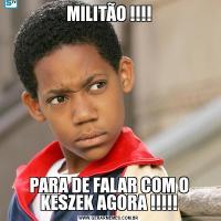 MILITÃO !!!!PARA DE FALAR COM O KESZEK AGORA !!!!!