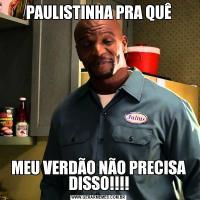 PAULISTINHA PRA QUÊMEU VERDÃO NÃO PRECISA DISSO!!!!