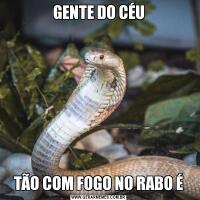 GENTE DO CÉUTÃO COM FOGO NO RABO É