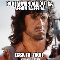 PODEM MANDAR OUTRA SEGUNDA FEIRAESSA FOI FÁCIL