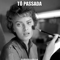 TÔ PASSADA