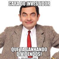 CARA DO INVESTIDORQUE TA GANHANDO DIVIDENDOS!
