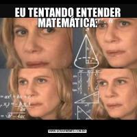 EU TENTANDO ENTENDER MATEMÁTICA: