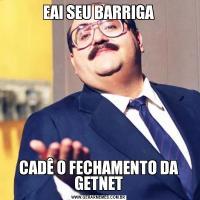 EAI SEU BARRIGACADÊ O FECHAMENTO DA GETNET