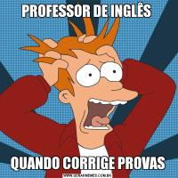PROFESSOR DE INGLÊS QUANDO CORRIGE PROVAS