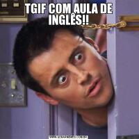 TGIF COM AULA DE INGLÊS!!