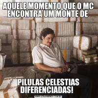 AQUELE MOMENTO QUE O MC ENCONTRA UM MONTE DE PILULAS CELESTIAS DIFERENCIADAS!