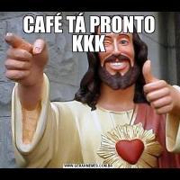 CAFÉ TÁ PRONTO KKK