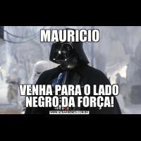 MAURICIOVENHA PARA O LADO NEGRO DA FORÇA!