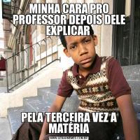 MINHA CARA PRO PROFESSOR DEPOIS DELE EXPLICAR PELA TERCEIRA VEZ A MATÉRIA