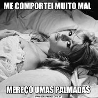 ME COMPORTEI MUITO MAL MEREÇO UMAS PALMADAS