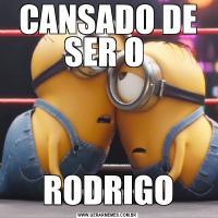 CANSADO DE SER O RODRIGO