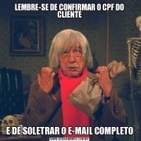 LEMBRE-SE DE CONFIRMAR O CPF DO CLIENTEE DE SOLETRAR O E-MAIL COMPLETO