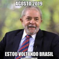 AGOSTO 2019ESTOU VOLTANDO BRASIL
