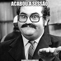 ACABOU A SESSÃO