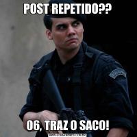 POST REPETIDO??06, TRAZ O SACO!