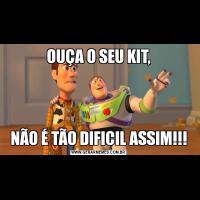 OUÇA O SEU KIT,NÃO É TÃO DIFICIL ASSIM!!!