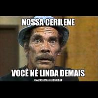 NOSSA CERILENEVOCÊ NÉ LINDA DEMAIS