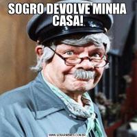 SOGRO DEVOLVE MINHA CASA!