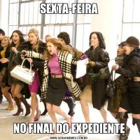 SEXTA-FEIRANO FINAL DO EXPEDIENTE