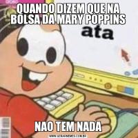 QUANDO DIZEM QUE NA BOLSA DA MARY POPPINSNAO TEM NADA