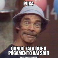 PUXAQUNDO FALA QUE O PAGAMENTO VAI SAIR