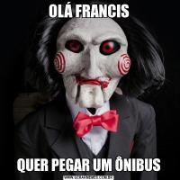 OLÁ FRANCISQUER PEGAR UM ÔNIBUS