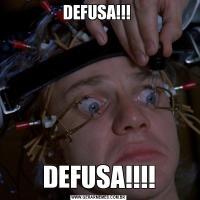 DEFUSA!!! DEFUSA!!!!
