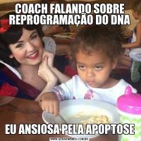 COACH FALANDO SOBRE REPROGRAMAÇÃO DO DNAEU ANSIOSA PELA APOPTOSE