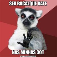 SEU RACALQUE BATENAS MINHAS 30T