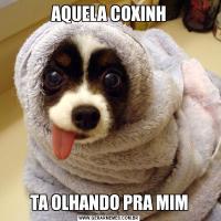 AQUELA COXINHTA OLHANDO PRA MIM